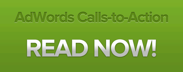 AdWords Calls To Action   Read Now!